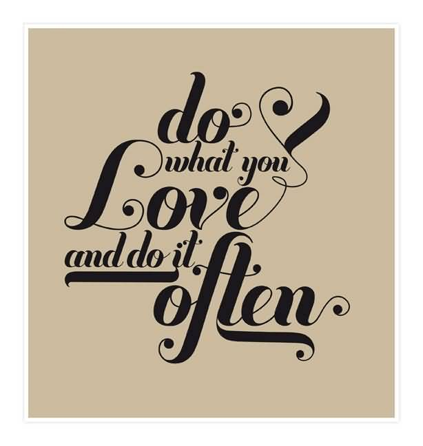 Do Quotes Do what you love and do it often