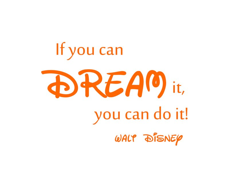 Do Quotes If you can dream it, you can do it. Walt Disney