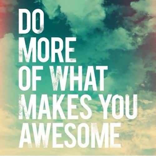 Do Sayings Do more of what makes you awesome