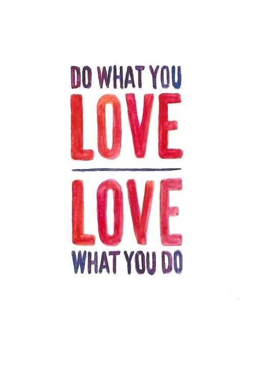 Do Sayings Do what you love love what you do (2)