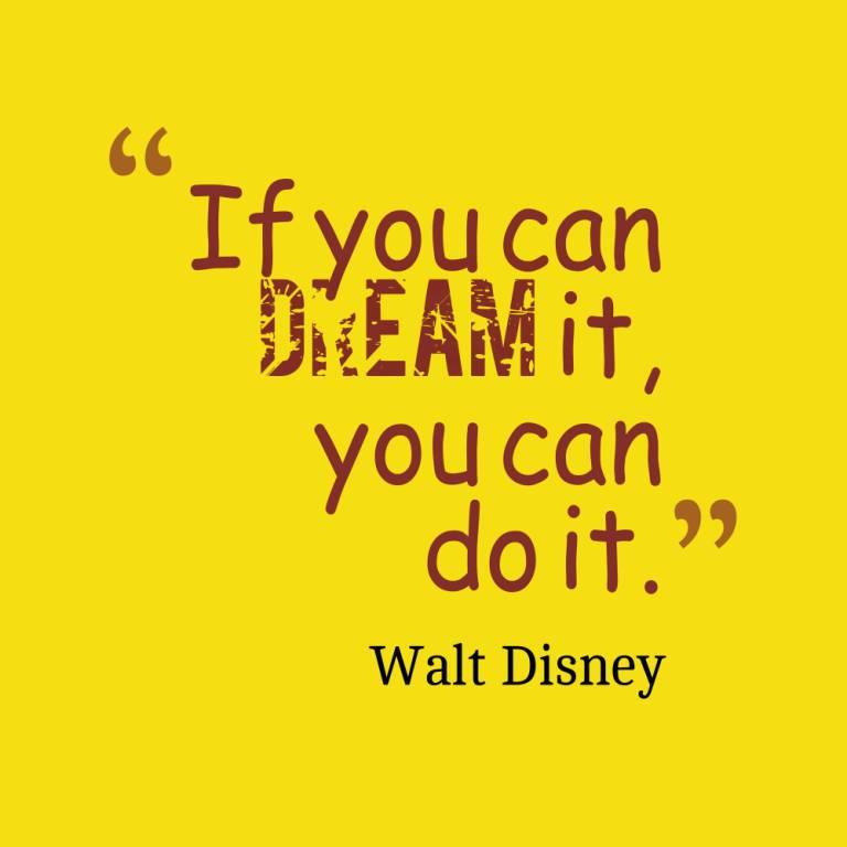 Do Sayings If you can dream it you can do it Walt Disney