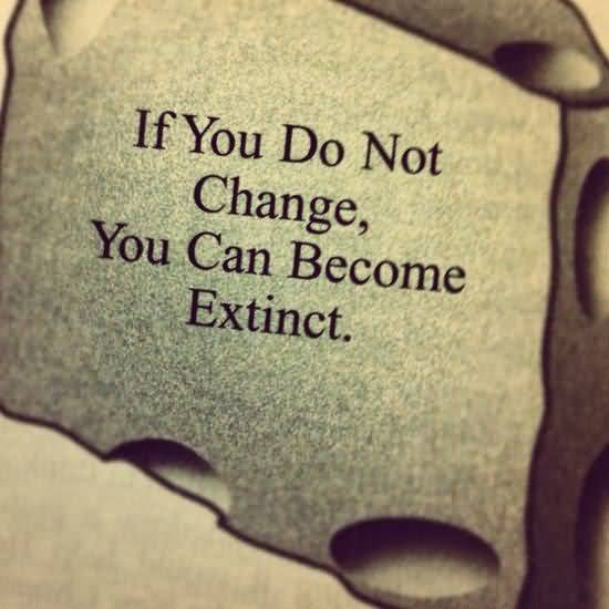 Do Sayings If you do not change you can become extinct