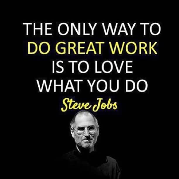 Do Sayings The only way to do great work is to love what you do Steve Jobs