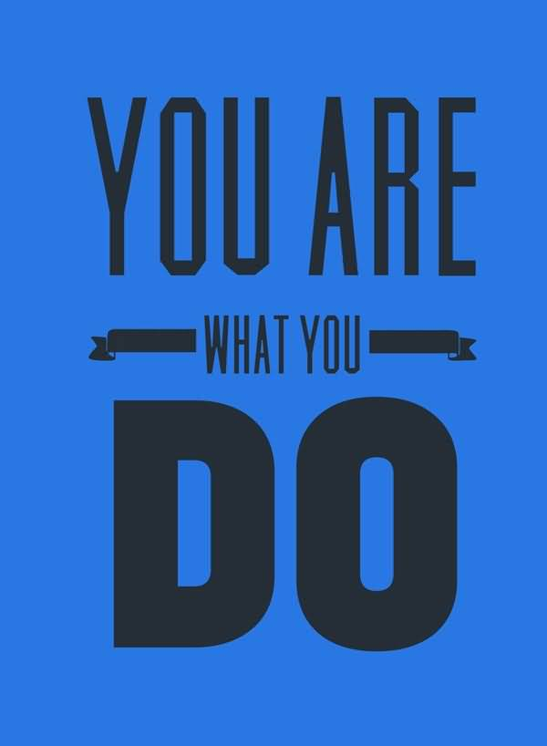 Do Sayings You are what you do