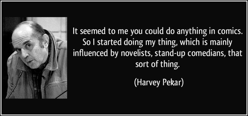Doing Me Quotes It seemed to me you could do anything in comics so i started doing my things Harvey Pekar