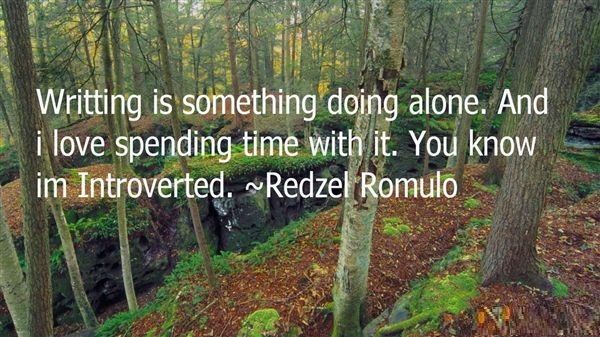 Doing Me Quotes Writting is something doing alone. and i love spending time with it Redzel Romulo