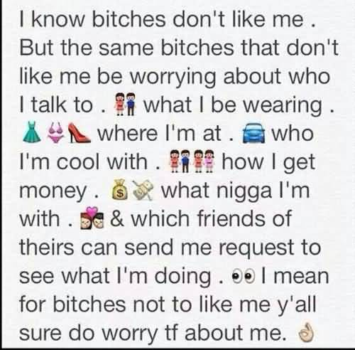 Emoji Sayings I know bitches don't like me but the same bitches that don't like me be worrying