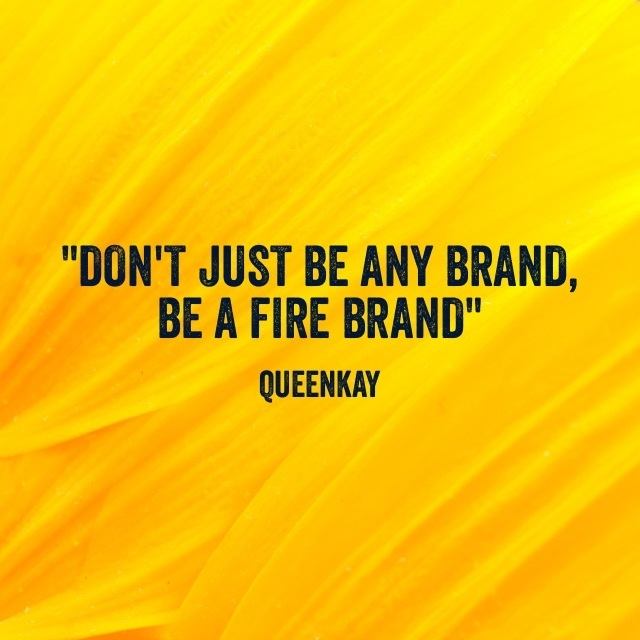 FFA Quotes Don't just be any brand be a fire brand Queenkay