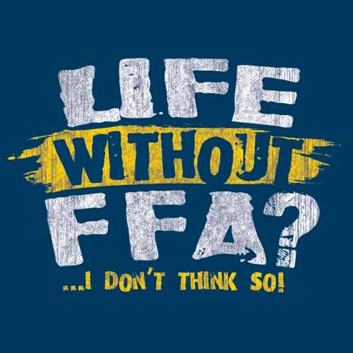 FFA Quotes Life without ffa i don't think so
