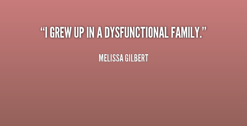 Fake Family Quotes I grew up in a dysfunctional family Melissa Gilbert