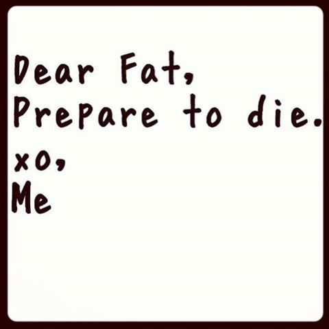 Fat Quotes Dear fat prepare to die