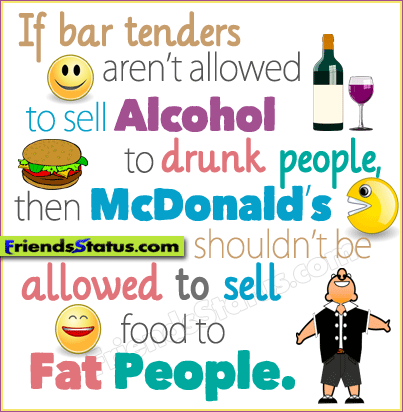 Fat Quotes If bar tenders aren't allowed to sell alcohol to drunk people