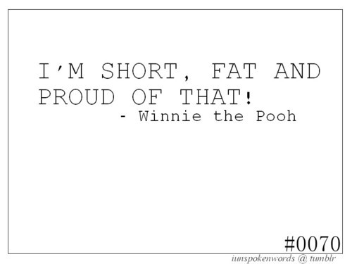 Fat Sayings I'm short, fat and proud of that Winnie the Pooh