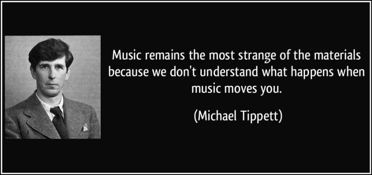Freaky Quotes Music remains the most strange of the materials because we dont understand what happens when music Michael Tippett