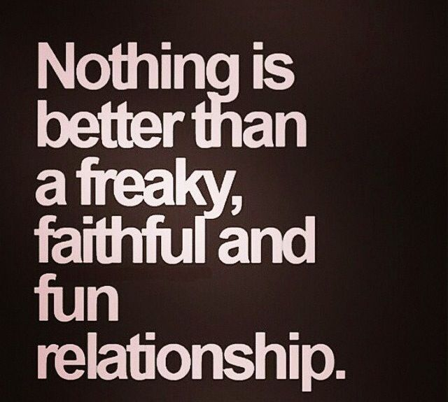 Freaky Quotes Nothing better than a freaky faithful and fun relationship