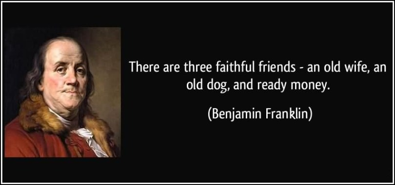 Friends Quotes There are three faithful friends an old wife an old dog and ready money Benjamin Frankling