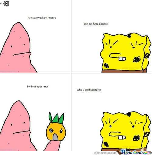 Funny Patrick Meme hay spawng i am hungry den eat fuud patarck i wil eat yuor huos why u do dis