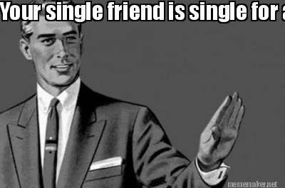 Funny Single Meme Your single friend is single for