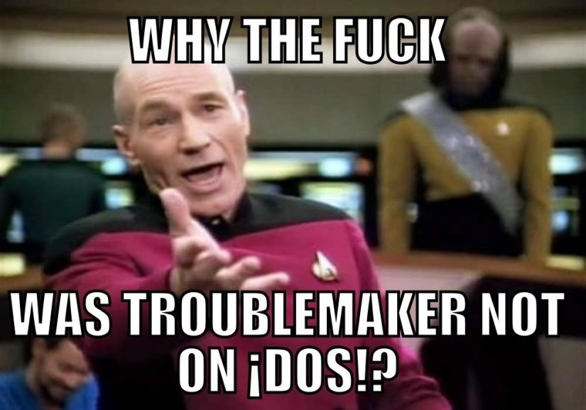 Funny WTF Memes Why The Fuck Was Troublemaker Not On Dos