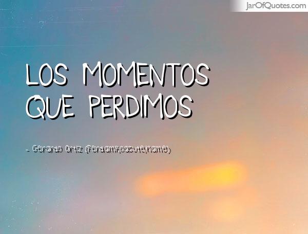 Gerardo Ortiz Quotes Los mimentos que perdimos