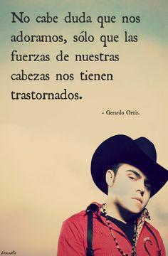 Gerardo Ortiz Quotes No cabe duda que nos adoramos solo que las fuerzas de nuestras