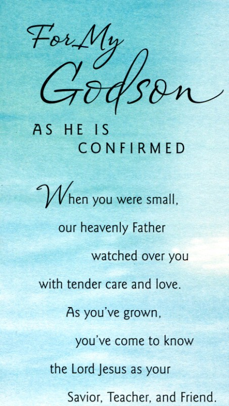 Godson Quotes For my godson as he is confirmed when you were small our heavenly father watched over you