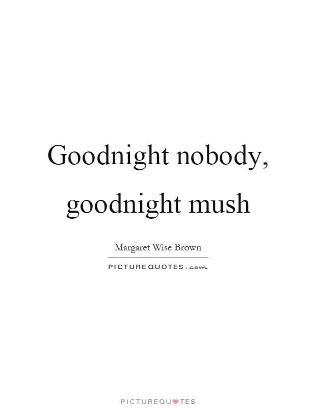 Goodnight Moon Quotes Goodnight nobody goodnight mush Margaret Wise Brown