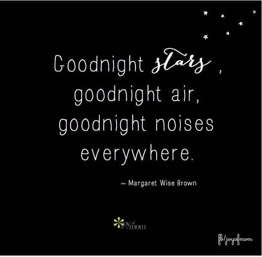 Goodnight Moon Quotes Goodnight stars goodnight air good night noises every where Margaret Wise