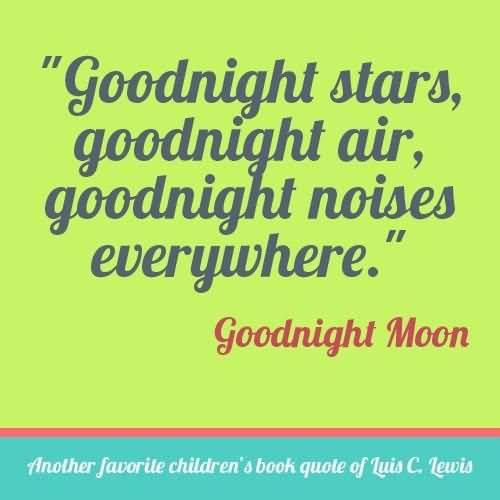 Goodnight Moon Quotes Goodnight stars goodnight air goodnight noises everywhere Goodnight Moon