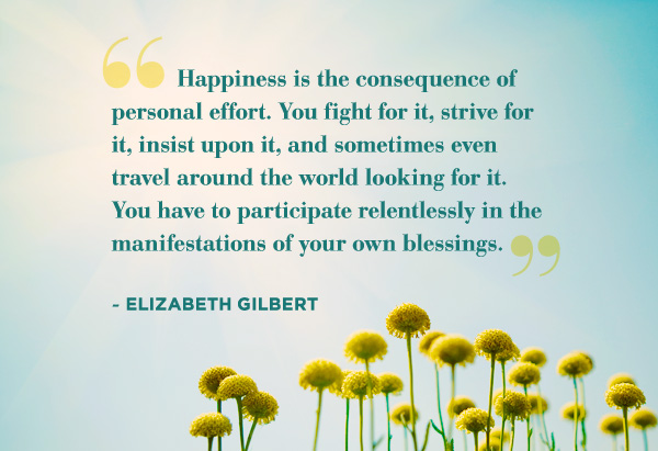 Happiness is the consequence of personal effort