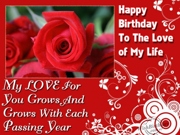 Happy Birthday To The Love Of My Life My Love Beautiful Greeting Image