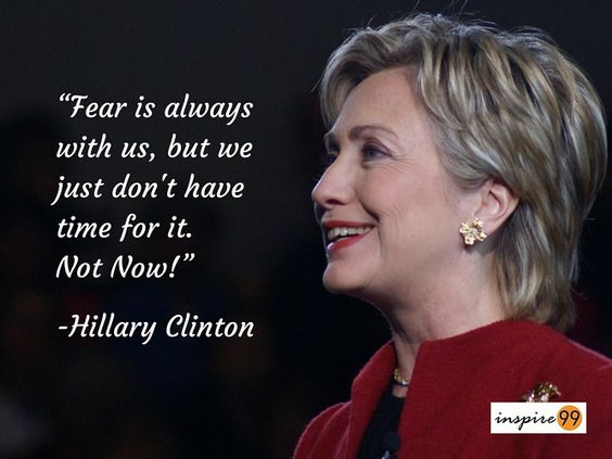 Hillary Clinton Quotes Fear is always with us, but we just don't have time for it not now! Hillary Clinton