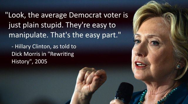 Hillary Clinton Quotes Look the average democrat voter is just plain stupid Hillary Clinton