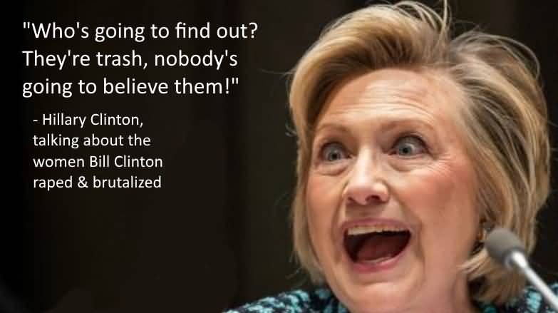 Hillary Clinton Quotes Who's going to find out they're trash nobody's going to believe them! Hillary Clinton