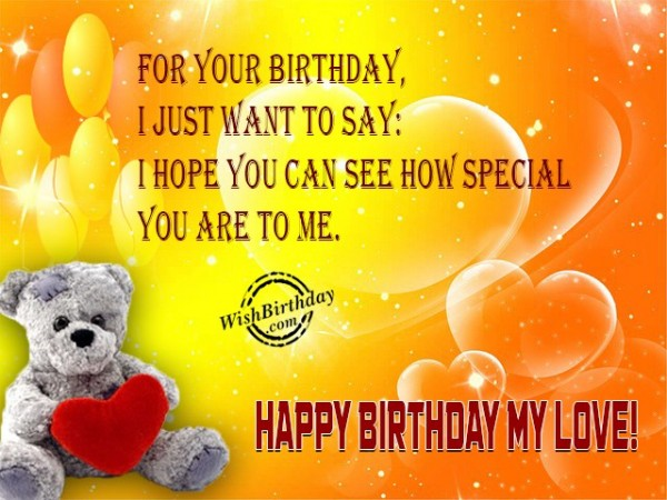 I Hope You Can See How Special You Are To Me Happy Birthday My Love Wonderful Greeting Image