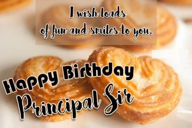 I Wish Loads Of Fun And Smiles To You Happy Birthday Principal Sir Perfect Greeting Image