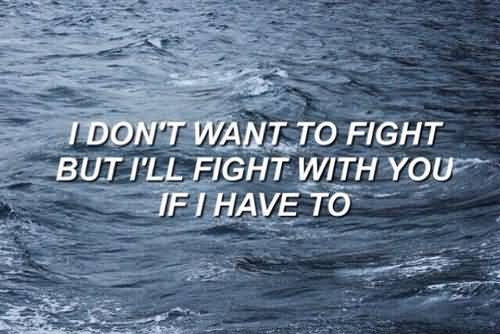 I don't want to fight but' i'll fight with you if i have to