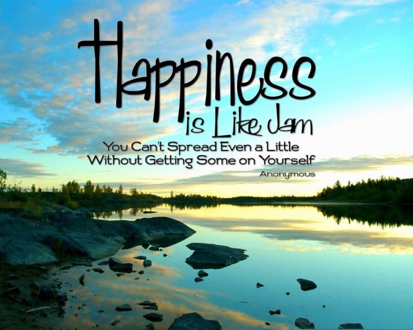 Inspirational Happiness Quotes Happiness is like jam you can't spread even a little without getting some on yourself