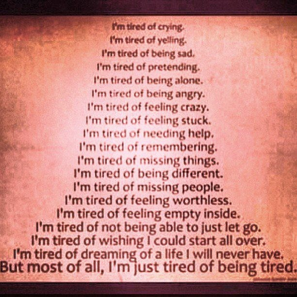 Inspirational Happiness Sayings I'm tired of crying. I'm tired of yelling