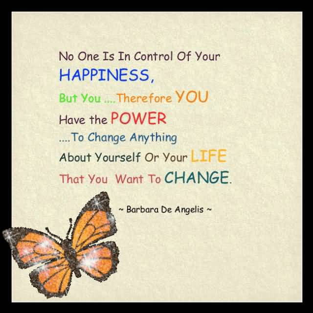Inspirational Happiness Sayings No one is in control of your happiness but you..therefore you have the power Barbara De Angelis