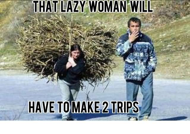 That Lazy Woman Will Have To Make 2 Trips Funny Lazy Memes