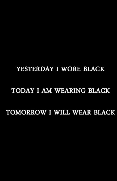 Yesterday i wrote black today i am wearing black tomorrow i will wear black