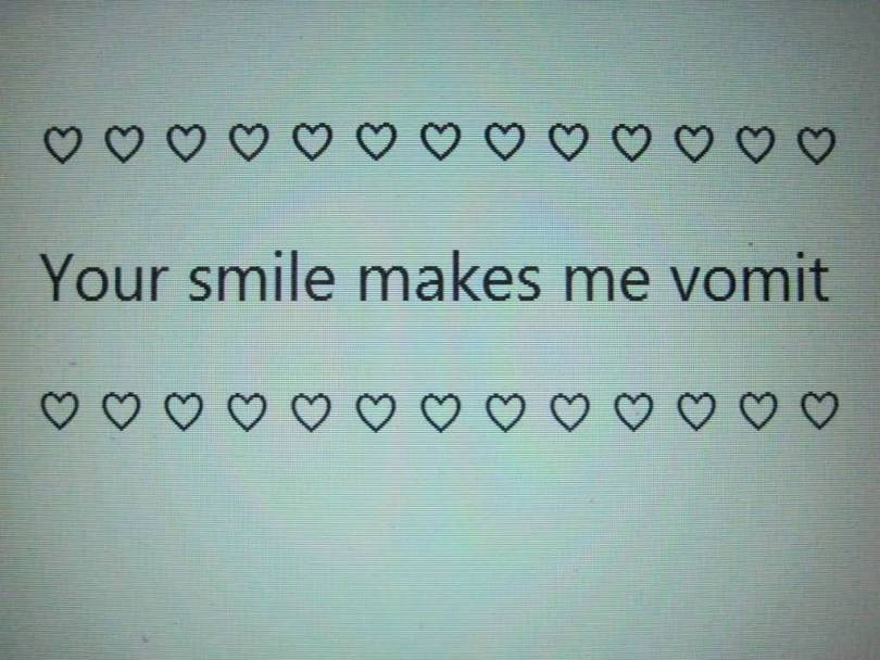 Your smile makes me vomit