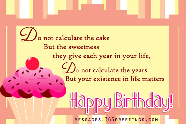 do not calculate the cake but sweetness they give each year in your life, do not calculate the years but your existence in life matters happy birthday!