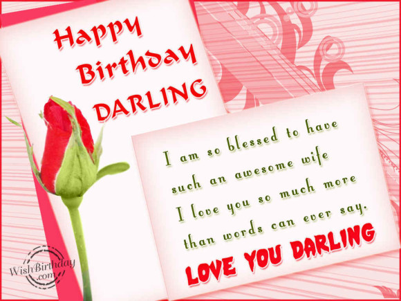 happy birthday darling i am so blessed to have such an awesome wife i love you so much more than words can ever say. love you darling.