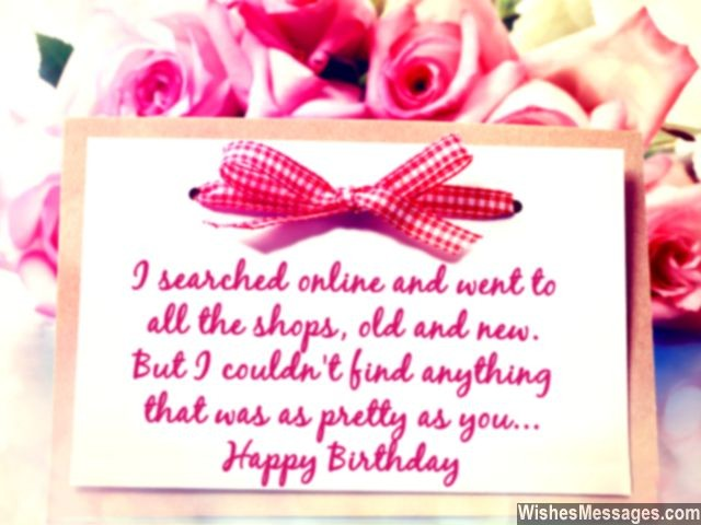 i searched online and went to all the shops, old and new but i could't find anything that was as pretty as you. happy birthday