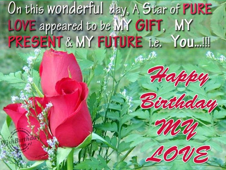 on this wonderful day, a star of pure love appeared to be my gift, my resent & my future i.e you.. happy birthday my love.