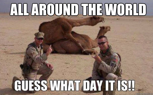 All Around The World Guess What day It Is Meme Image
