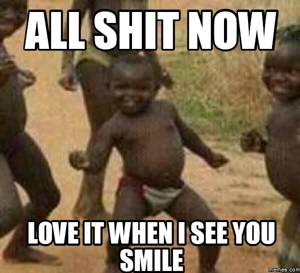 All Shit Now Love It When I See You Smile