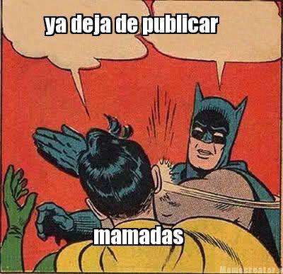 Batman Memes Ya Deja De Publicar Mamadas Images